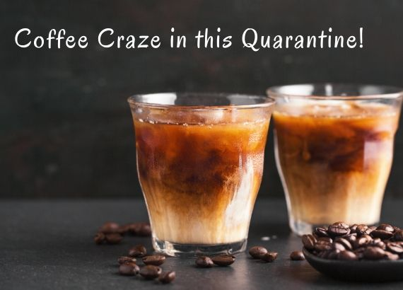 Coffee Craze in this Quarantine