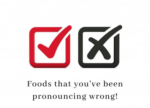 Foods that you have been pronouncing wrong