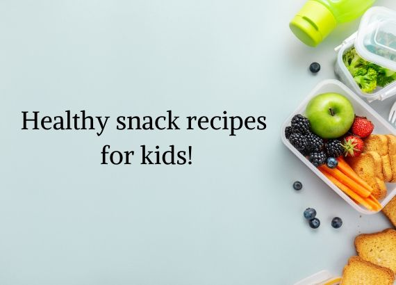 Healthy snack recipes for your kids