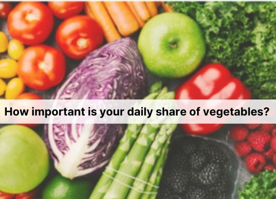 How important is your daily share of vegetables