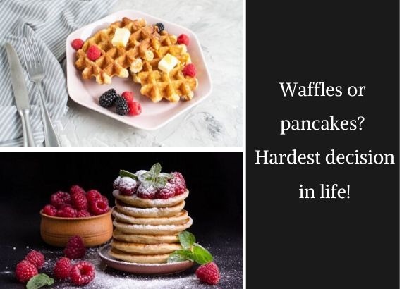 The hardest decision waffles or pancakes