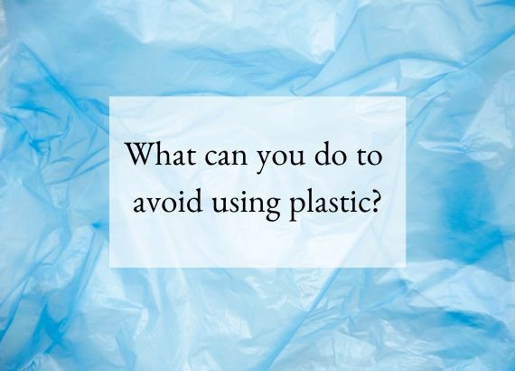 What can you do to avoid using plastic